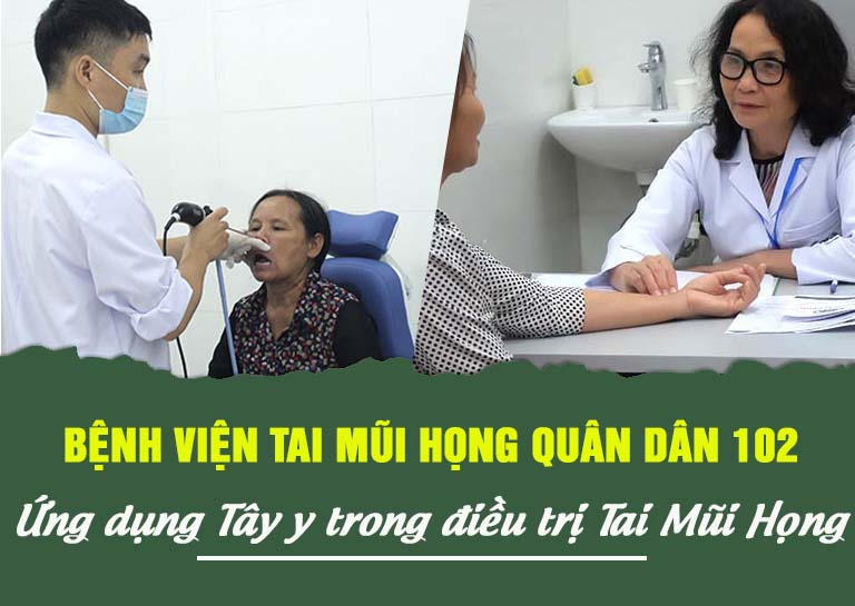 Khám chữa tai mũi họng tại bệnh viện TMH Quân dân 102 - Đông tây y kết hợp