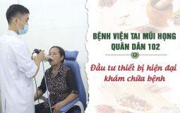 Bệnh viện Tai mũi Họng Quân Dân 102: Đầu tư trang thiết bị kiểm tra mũi họng hiện đại