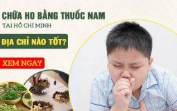 Điều trị ho bằng thuốc nam tại Hồ Chí Minh địa chỉ nào uy tín