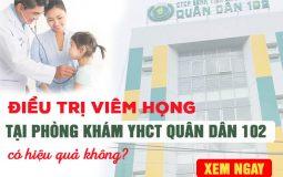 Điều trị viêm họng tại Phòng khám YHCT Quân Dân 102 Hồ Chí Minh có hiệu quả không